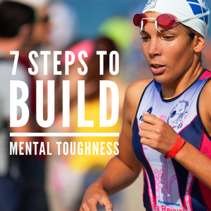 7 Steps to Build Mental Toughness