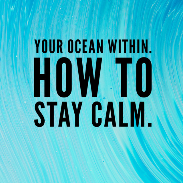 Your Ocean Within - How To Stay Calm
