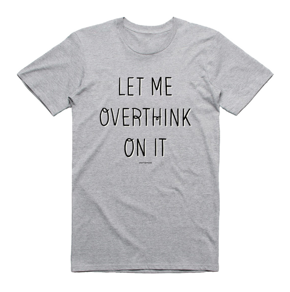 **Preorder**Special Edition Let Me Overthink On It TShirt