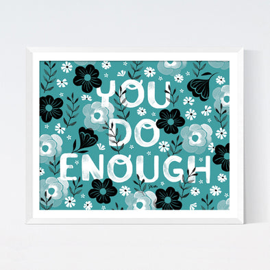 You Do Enough Art Print