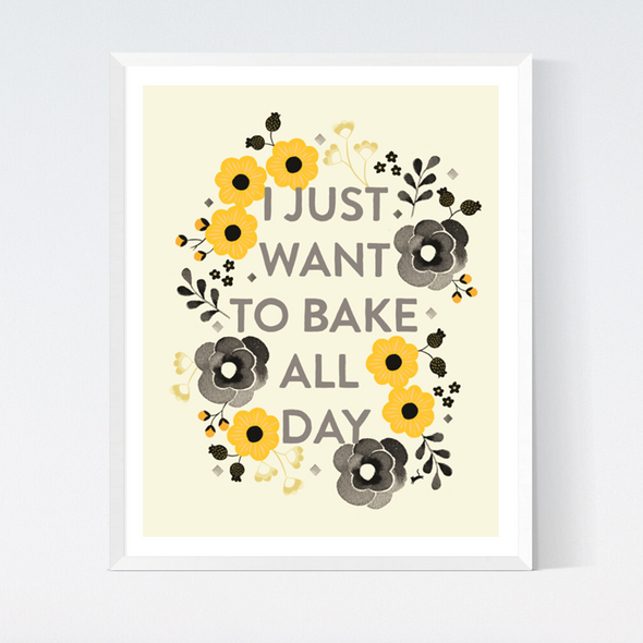 I Just Want to Bake All Day-Art Print