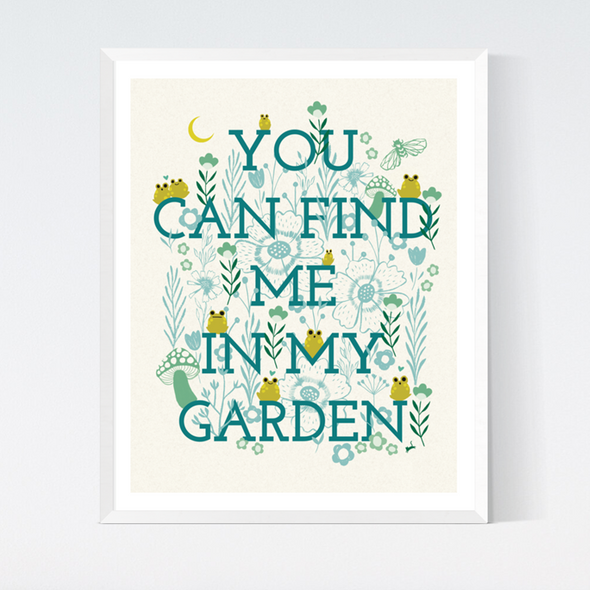You Can Find Me in My Garden Art Print
