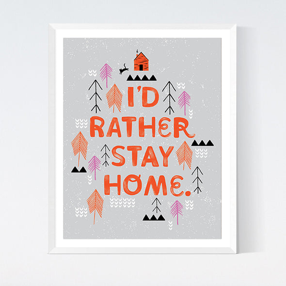 I'd Rather Stay Home Art Print