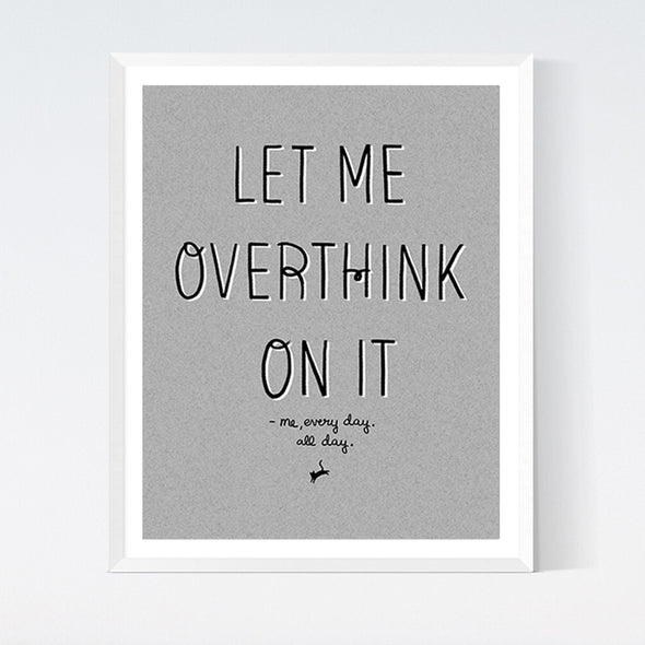 Let Me Overthink On It Art Print