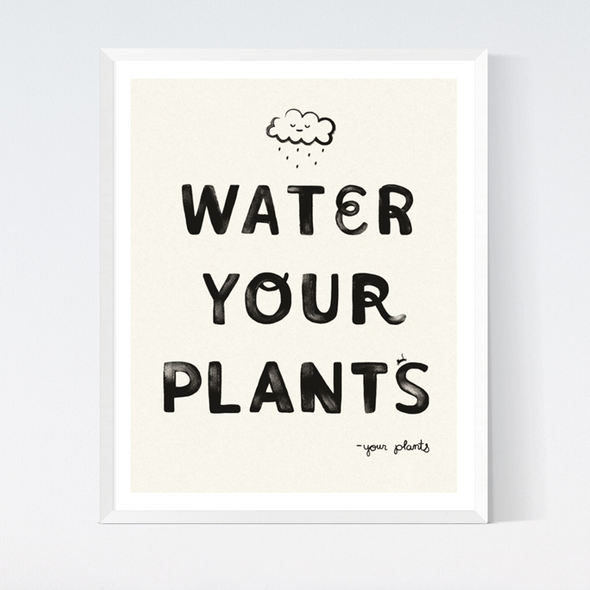 Water Your Plants Art Print