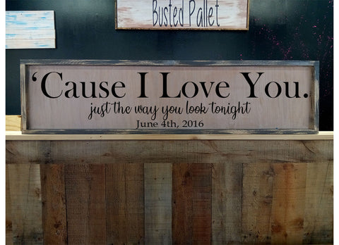 Cause I love just the way you look tonight Large  wood sign