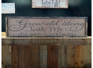 Grow Old With Me  Large wood sign
