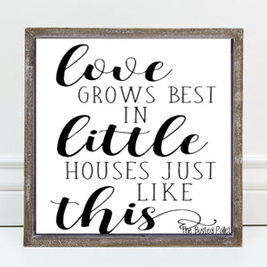 Love grows best in Wood Sign