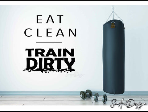 Eat Clean Train Dirty - Gym wall decal sticker - health and nutrition - losing weight - home gym motivational quote - Fitness wall decor