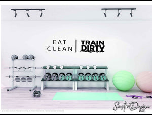 Eat Clean Train Dirty - Gym wall decal sticker - health and nutrition - losing weight - home gym motivational quote