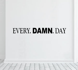 Every damn day - Motivational Quotes - Wall decal sticker - Gym Art Sayings - Fitness center - Training room - Home gym decor - Office quote