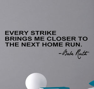 Every strike brings me closer to the next home run Wall Decal | Babe Ruth Quotes and Phrase | It's hard to beat a person who Never Gives up | Vinyl sticker home decor lettering | wall saying baseball