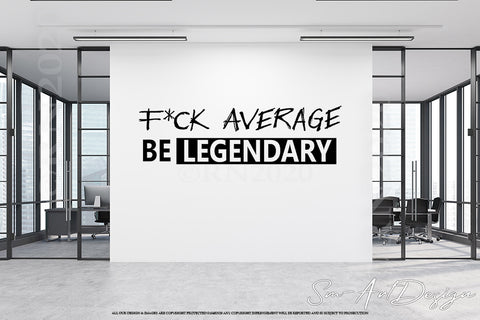 Fuck average be legendary wall decal vinyl sticker, gym workout quote, f*ck
