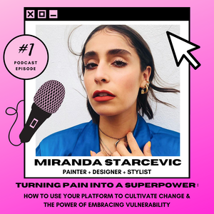 Turning Pain Into A Superpower with Miranda Starcevic: Parisian Stylist, Designer & Painter.