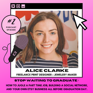 Stop Waiting to Graduate with Alice Clarke: Freelance Print Designer & Jewelry Maker
