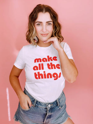 Make All The Things T-Shirt