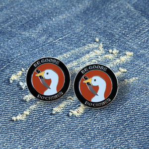 Be Goose Do Crimes Enamel Funny Meme Pin