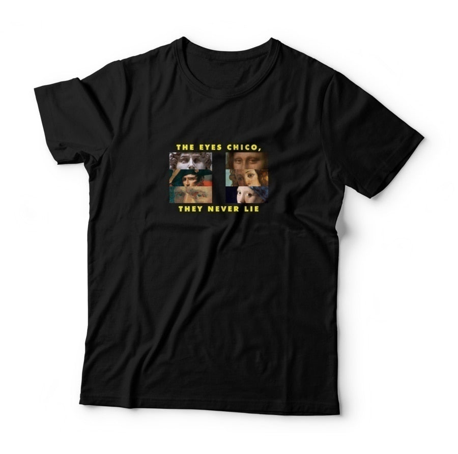 the Eyes Chico Then Never Lie Funny Quote Aestheitc Shirt - BernardoModa