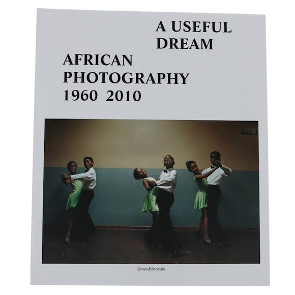 A Useful Dream: African Photography 1960-2010