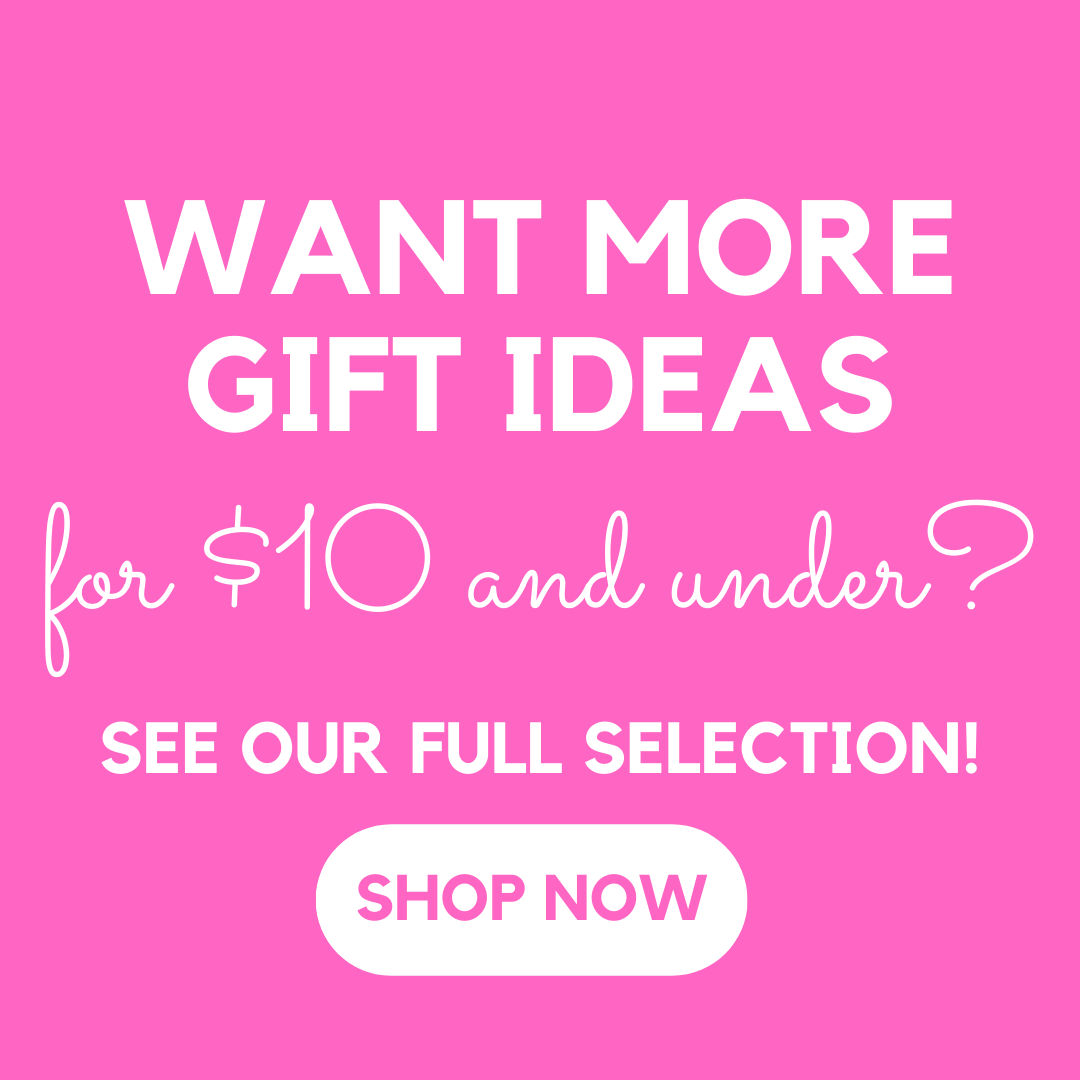 Want More Gift ideas for $10 and under? See our full selection now!