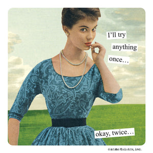 "Anne Taintor Magnet, ""I'll try anything once"""