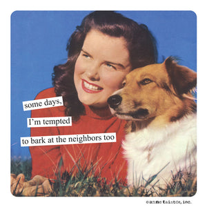 "Anne Taintor magnet ""bark at the neighbors"""