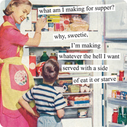 "Anne Taintor magnet ""what am I making for supper? why, sweetie, I'm making whatever the hell I want served with a side of eat it or starve"""