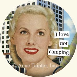 Anne Taintor Button Pin, not camping