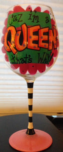 """cuz I'm a QUEEN that's why!"" Hand-Painted Wine Glass"