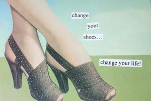 "Anne Taintor Postcard with Magnet ""change your shoes..."""