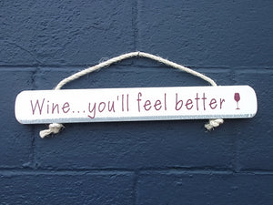 """Wine...You'll Feel Better"" Sign"
