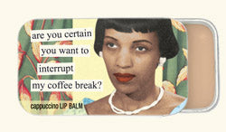 Anne Taintor lip balm: are you certain you want to interrupt my coffee break?
