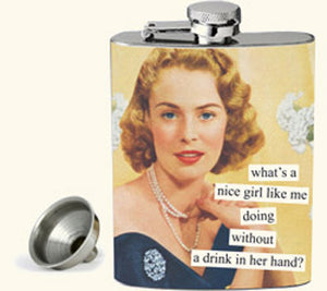 Anne Taintor Flask - what's a nice girl like me doing without a drink in her hand?
