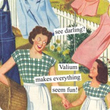 "Anne Taintor magnet ""see darling? Valium makes everything seem fun!"""