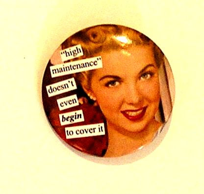 Anne Taintor Button Pin, high maintenance