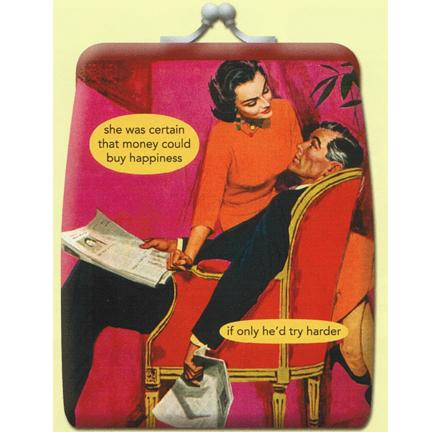 Anne Taintor Coin Purse~ she was certain that money could buy happiness if only he'd try harder