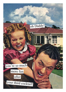 """oh Daddy! you're so much more fun after your third cocktail!""  Birthday card"