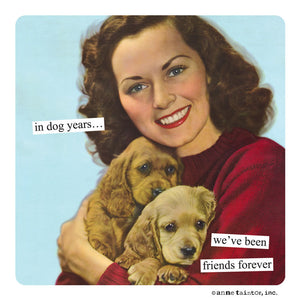 "Anne Taintor Magnet, ""in dog years"""