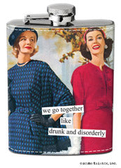 "Anne Taintor Flask - ""we go together like drunk and disorderly"""