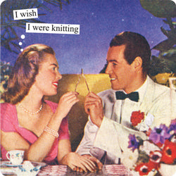 "Anne Taintor magnet ""I wish I were knitting"""