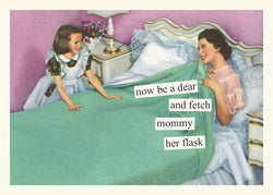 """now be a dear and fetch mommy her flask"" Birthday card"