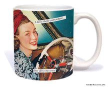 "Anne Taintor Mug  ""they drive me crazy"""