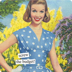 "Anne Taintor magnet ""screw the budget!"""