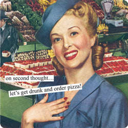 "Anne Taintor magnet ""on second thought... let's get drunk and order pizza!"""