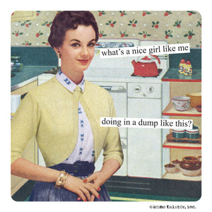 "Anne Taintor magnet ""what's a nice girl like me doing in a dump like this?"""