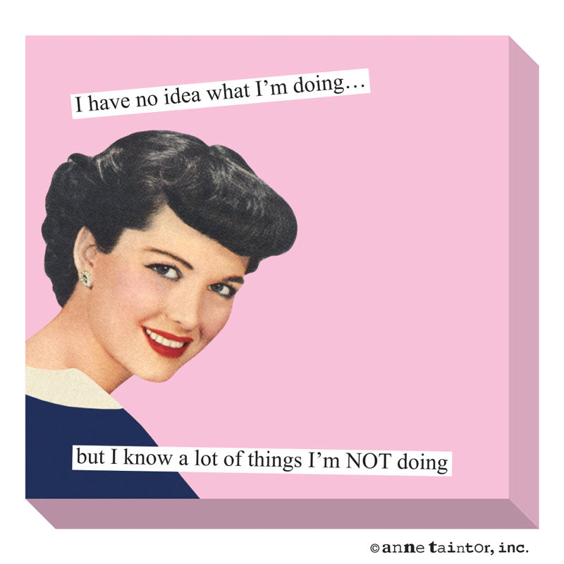 Anne Taintor Sticky Note: no idea what I'm doing