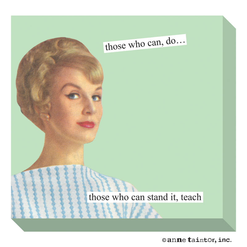 Anne Taintor Sticky Note: those who can stand it