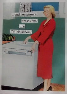 "Anne Taintor blank card ""we pretend I'm his servant"""
