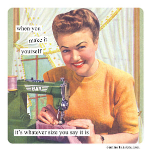 "Anne Taintor magnet ""when you make it yourself it's whatever size you say it is"""