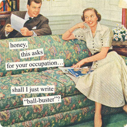 "Anne Taintor magnet: shall I just write ""ball-buster""?"